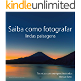 Saiba como fotografar lindas paisagens: Tecnicas com exemplos ilustrados