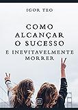Como alcançar o sucesso e inevitavelmente morrer