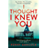 I Thought I Knew You: the most thought-provoking and compelling read of the year