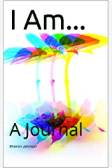 I Am...: A Journal Kindle Edition