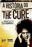 Nunca É o Bastante. A História do the Cure
