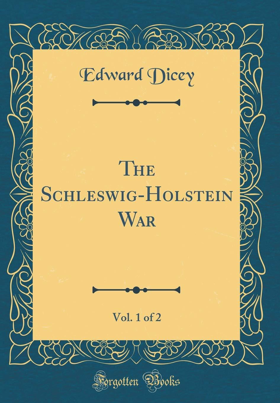 The Schleswig Holstein War Vol 1 Of 2 Classic Reprint Edward