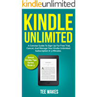 Kindle Unlimited: A Concise Guide to sign up for free trial, Cancel, and Manage your Kindle Unlimited Subscription in 3 Minutes. (Smart Kindle Tips)