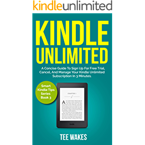 Kindle Unlimited: A Concise Guide to sign up for free trial, Cancel, and Manage your Kindle Unlimited Subscription in 3…