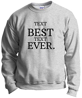 Amazoncom Personalized Your Text Best Ever Custom Crewneck