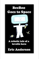 BeeBoo Goes to Space: A robotic tale of a lovable hero (The Robotic Adventures of BeeBoo Book 3) Kindle Edition