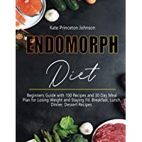 Endomorph Diet: Beginners Guide with 100 Recipes and 30 Day Meal Plan for Losing Weight and Staying Fit. Breakfast…