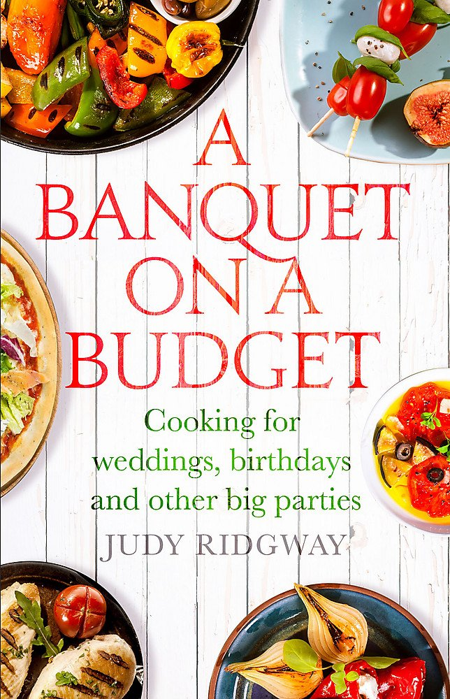A Banquet On A Budget Cooking For Weddings Birthdays And