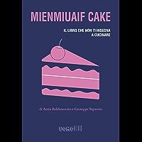 Mienmiuaif cake. Il libro che non ti insegna a cucinare (Uomovivo)