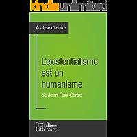 L'existentialisme est un humanisme de Jean-Paul Sartre (Analyse approfondie): Approfondissez votre lecture des romans classiques et modernes avec Profil-Litteraire.fr (French Edition)