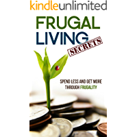 Frugal Living Secrets: Spend Less and Get More through Frugality