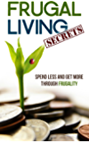 Frugal Living Secrets: Spend Less and Get More through Frugality (English Edition)