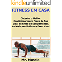 Fitness em Casa: Obtenha o Melhor Condicionamento Físico de sua Vida, Sem Uso de Equipamentos.