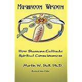 Mushroom Wisdom: How Shamans Cultivate Spiritual Consciousness