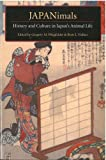 JAPANimals: History and Culture in Japan's Animal Life (Michigan Monograph Series in Japanese Studies)