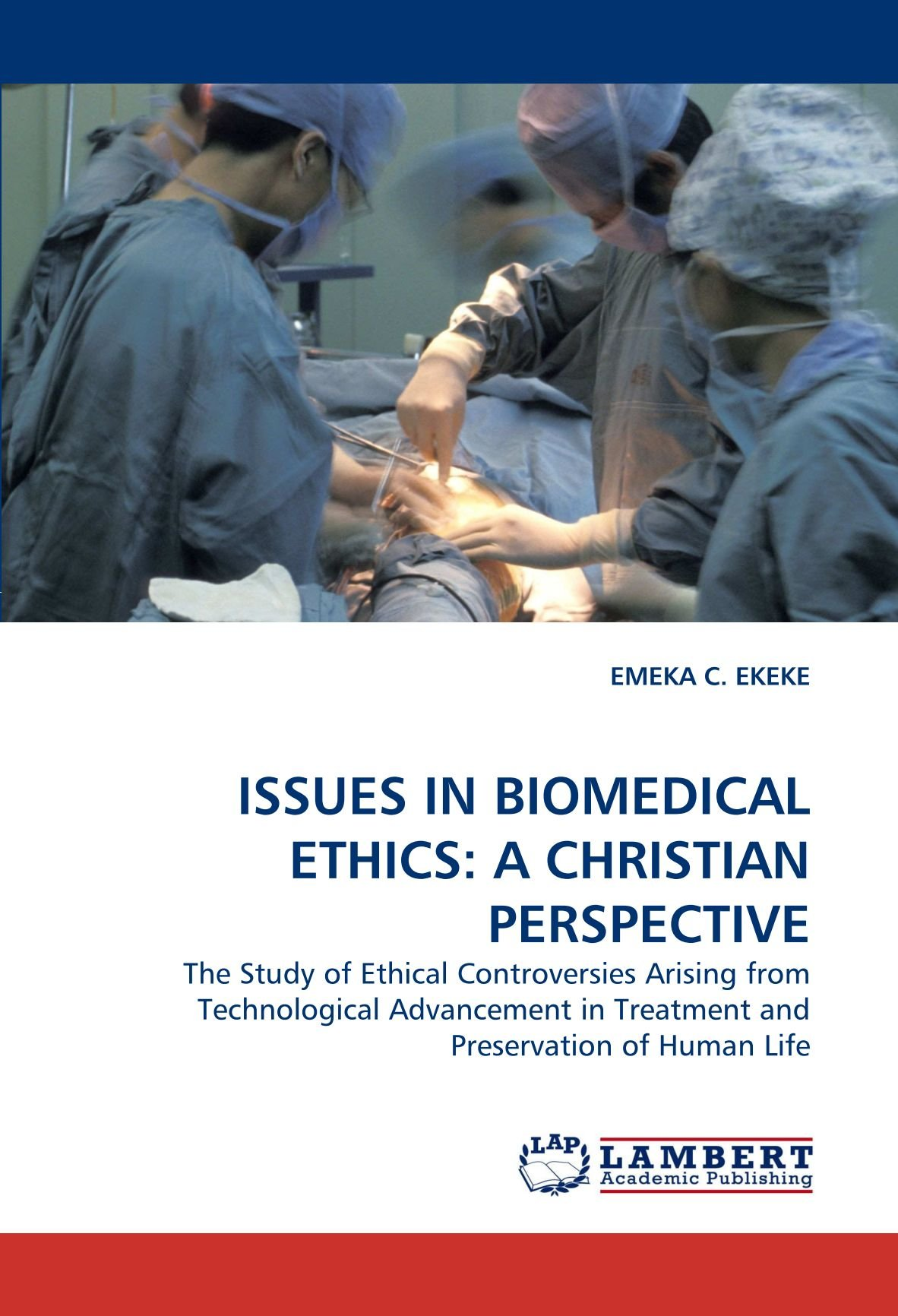 ISSUES IN BIOMEDICAL ETHICS: A CHRISTIAN PERSPECTIVE: The Study of Ethical Controversies Arising from Technological Advancement in Treatment and Preservation of Human Life pdf epub