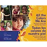 All the Colors We Are/Todos los colores de nuestra piel: The Story of How We Get Our Skin Color/La historia de por qué tenemos diferentes colores de piel