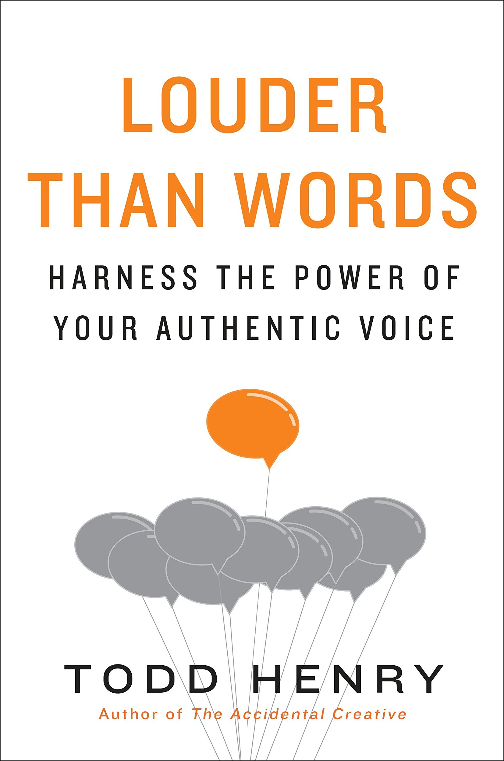 Louder than Words: Harness the Power of Your Authentic Voice: Todd Henry:  9781591847526: Amazon.com: Books