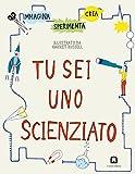 Tu sei uno scienziato