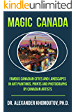 Magic Canada: Famous Canadian Cities and Landscapes in Art Paintings, Prints and Photographs by Canadian Artists