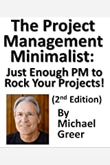 The Project Management Minimalist: Just Enough PM to Rock Your Projects! Kindle Edition