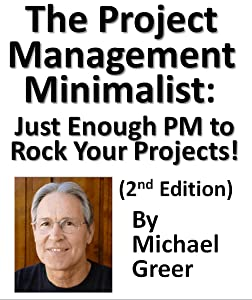 The Project Management Minimalist: Just Enough PM to Rock Your Projects!