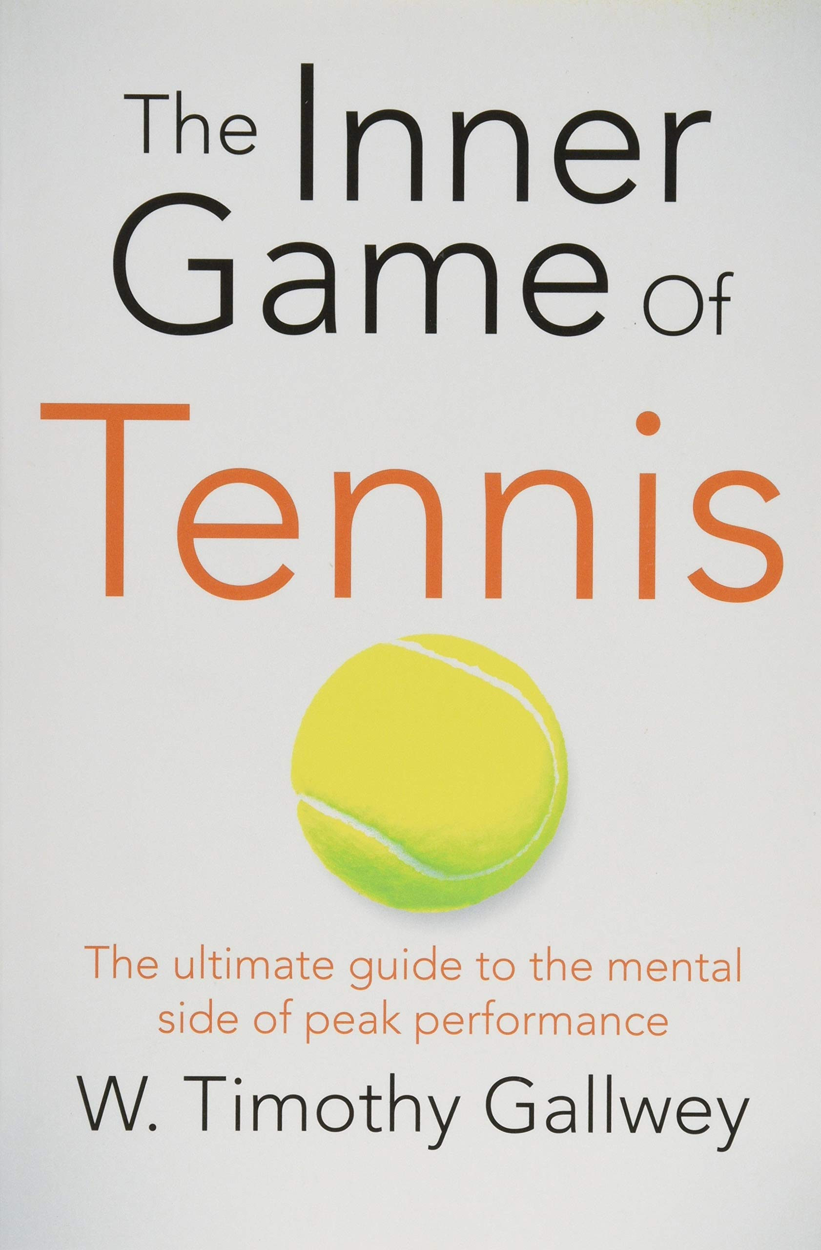 The Inner Game of Tennis: The Ultimate Guide to the Mental Side of Peak  Performance: Amazon.es: W. Timothy Gallwey: Libros en idiomas extranjeros