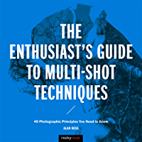 The Enthusiast's Guide to Multi-Shot Techniques: 49 Photographic