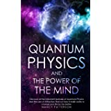 Quantum Physics and the Power of the Mind: Discover all the important features of Quantum Physics and the Law of Attraction,
