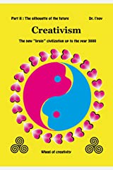 """Creativism II: The new """"brain"""" civilization up to the year 3000: Part II : The silhouette of the future Kindle Edition"""
