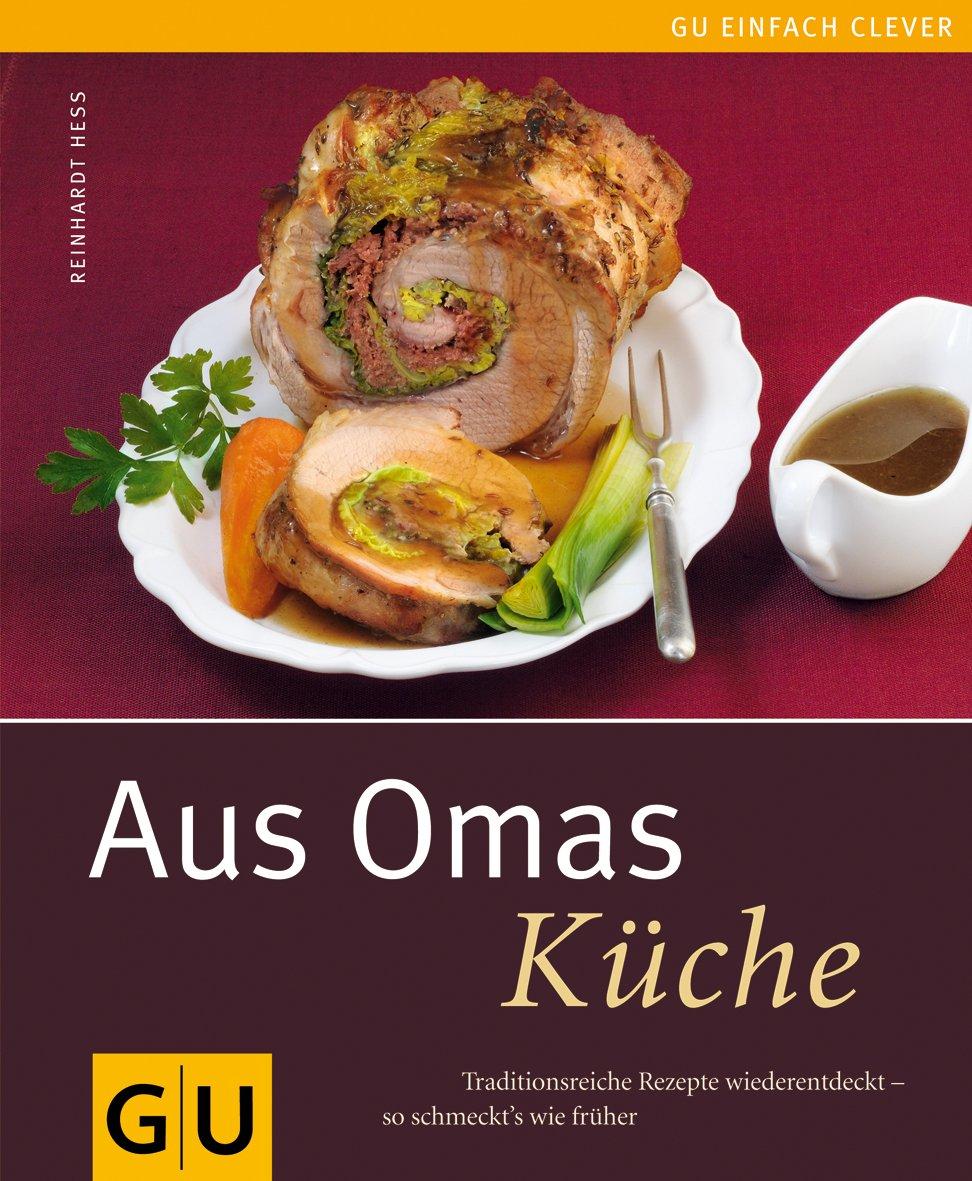 Aus Omas Küche: Traditionsreiche Rezepte wiederentdeckt - so schmeckt´s wie früher Gebundenes Buch – 6. September 2008 Reinhardt Hess GRÄFE UND UNZER Verlag GmbH 3833810610 Themenkochbücher