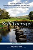 Self-Therapy: A Step-By-Step Guide to Creating Wholeness and Healing Your Inner Child Using IFS, A New, Cutting-Edge…
