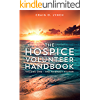 The Hospice Volunteer Handbook: Volume One - The Friendly Visitor