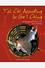 T'ai Chi According to the I Ching: Embodying the Principles of the Book of Changes Kindle Edition