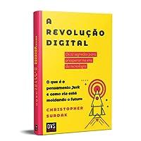A Revolução Digital. Os 12 Segredos Para Prosperar na Era da Tecnologia. O que É o Pensamento Jerk e Como Ele Está Moldando o Futuro