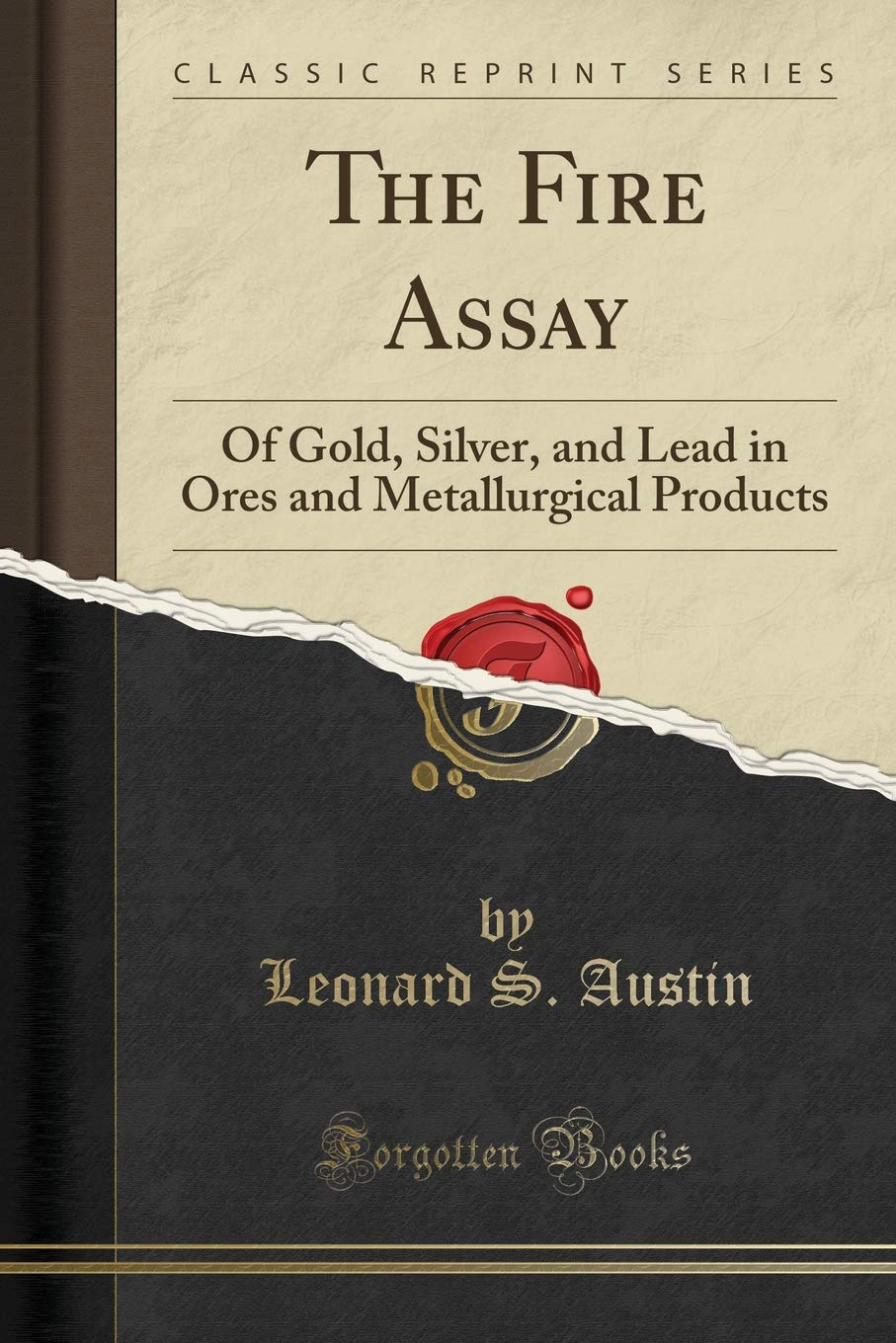 The Fire Assay: Of Gold, Silver, and Lead in Ores and Metallurgical Products (Classic Reprint) pdf