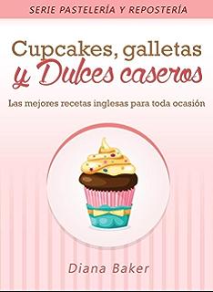 Cupcakes, Galletas y Dulces Caseros: Las mejores recetas inglesas para toda ocasión (Pastelería