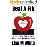 Beat A-Fib: A Natural Approach To Atrial Fibrillation