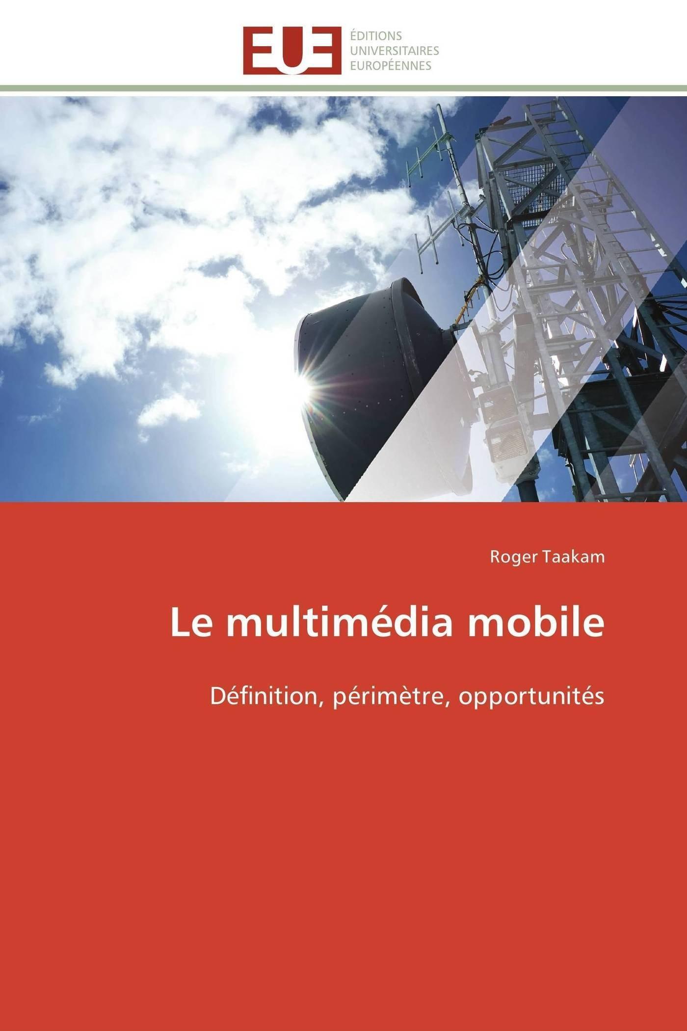 Le multimédia mobile: Définition, périmètre, opportunités (Omn.Univ.Europ.) (French Edition) pdf epub