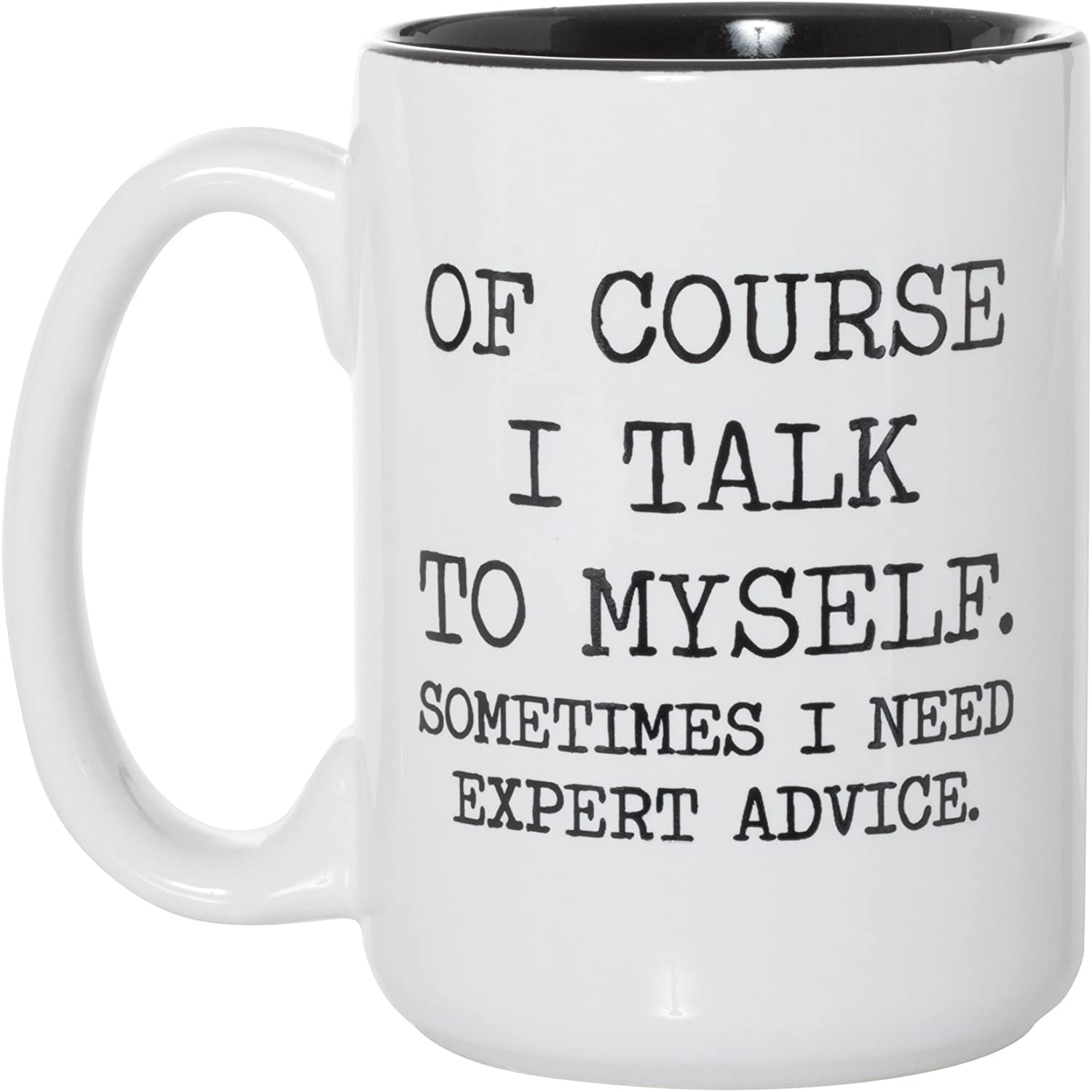 Of Course I Talk To Myself Sometimes I Need Expert Advice - Funny Coworker Boss Husband Wife Boyfriend Girlfriend Gift - 15oz Deluxe Double-Sided Coffee Tea Mug