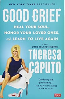 Good Grief: Heal Your Soul, Honor Your Loved Ones, and Learn to Live