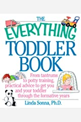 The Everything Toddler Book: From Controlling Tantrums to Potty Training, Practical Advice to Get You and Your Toddler Through the Formative Years (Everything®) Kindle Edition