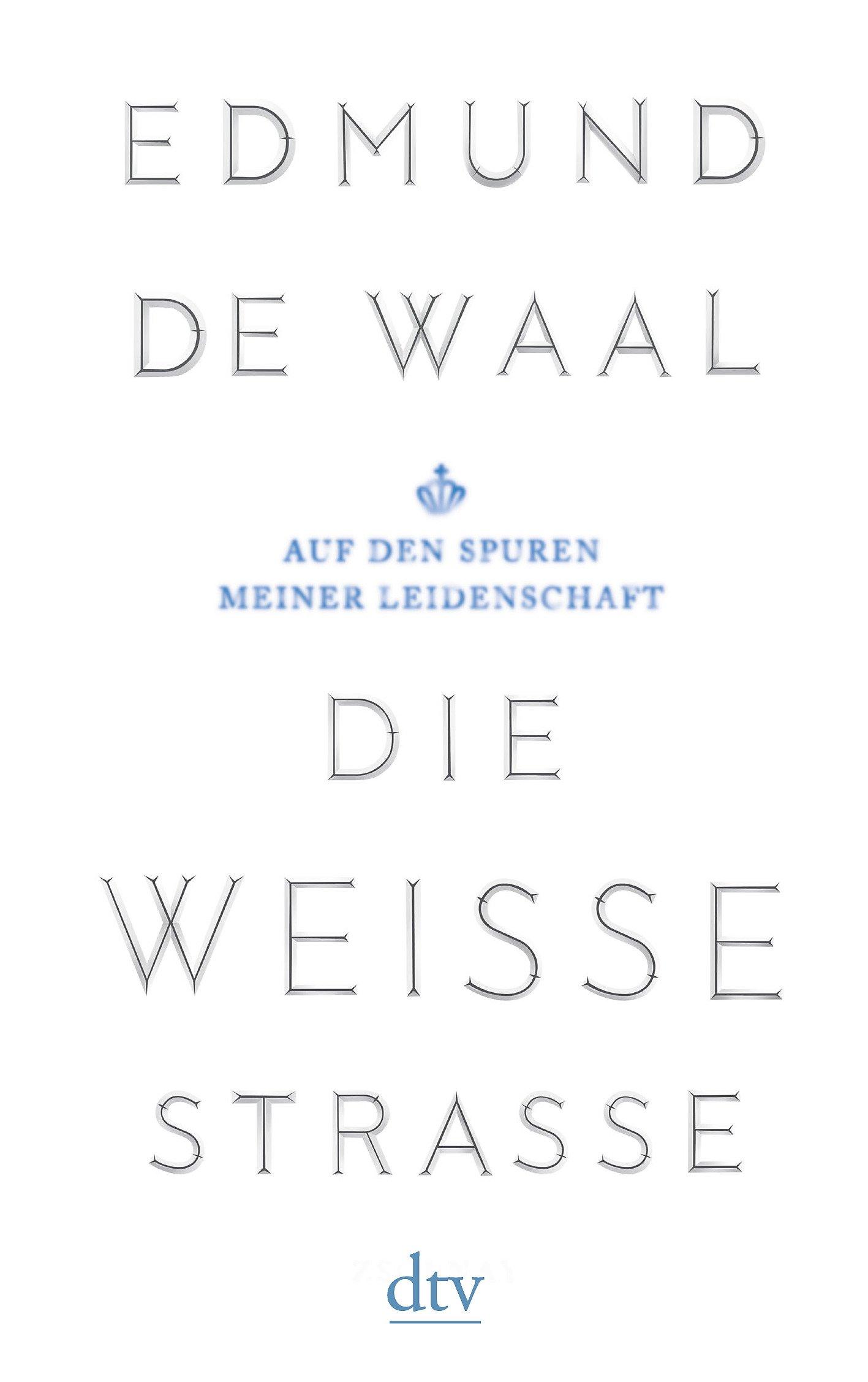 Die weiße Straße: Auf den Spuren meiner Leidenschaft Taschenbuch – 26. Oktober 2018 Edmund de Waal Brigitte Hilzensauer dtv Verlagsgesellschaft 3423146699