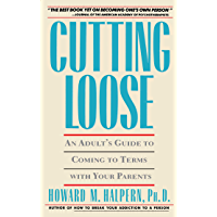 Cutting Loose: An Adult's Guide to Coming to Terms with Your Parents (English Edition)