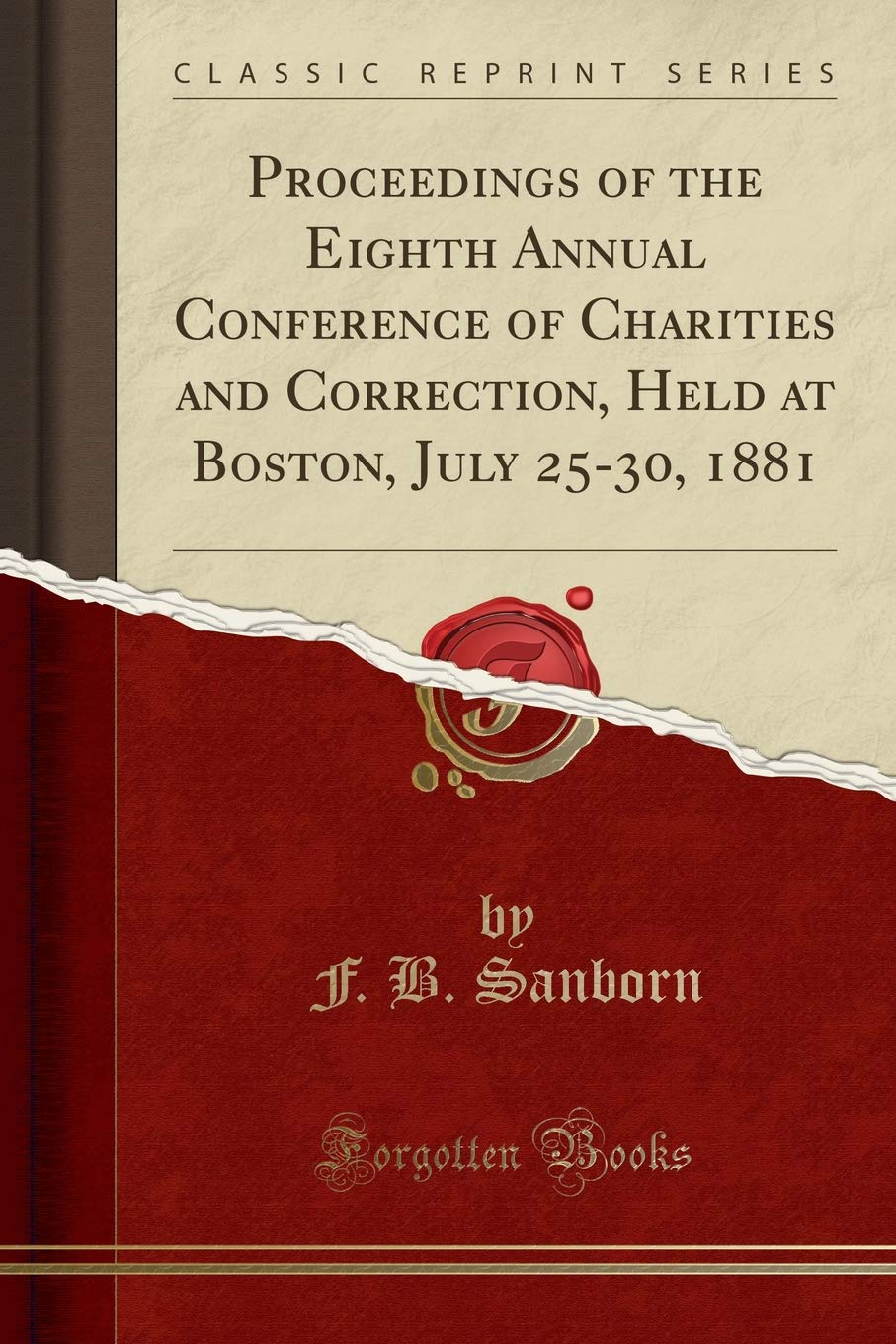 Proceedings of the Eighth Annual Conference of Charities and Correction, Held at Boston, July 25-30, 1881 (Classic Reprint) PDF