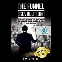 The Funnel Revolution: El movimiento masivo que está transformando miles de pequeños negocios alrededor del mundo, con un solo funnel. (1)