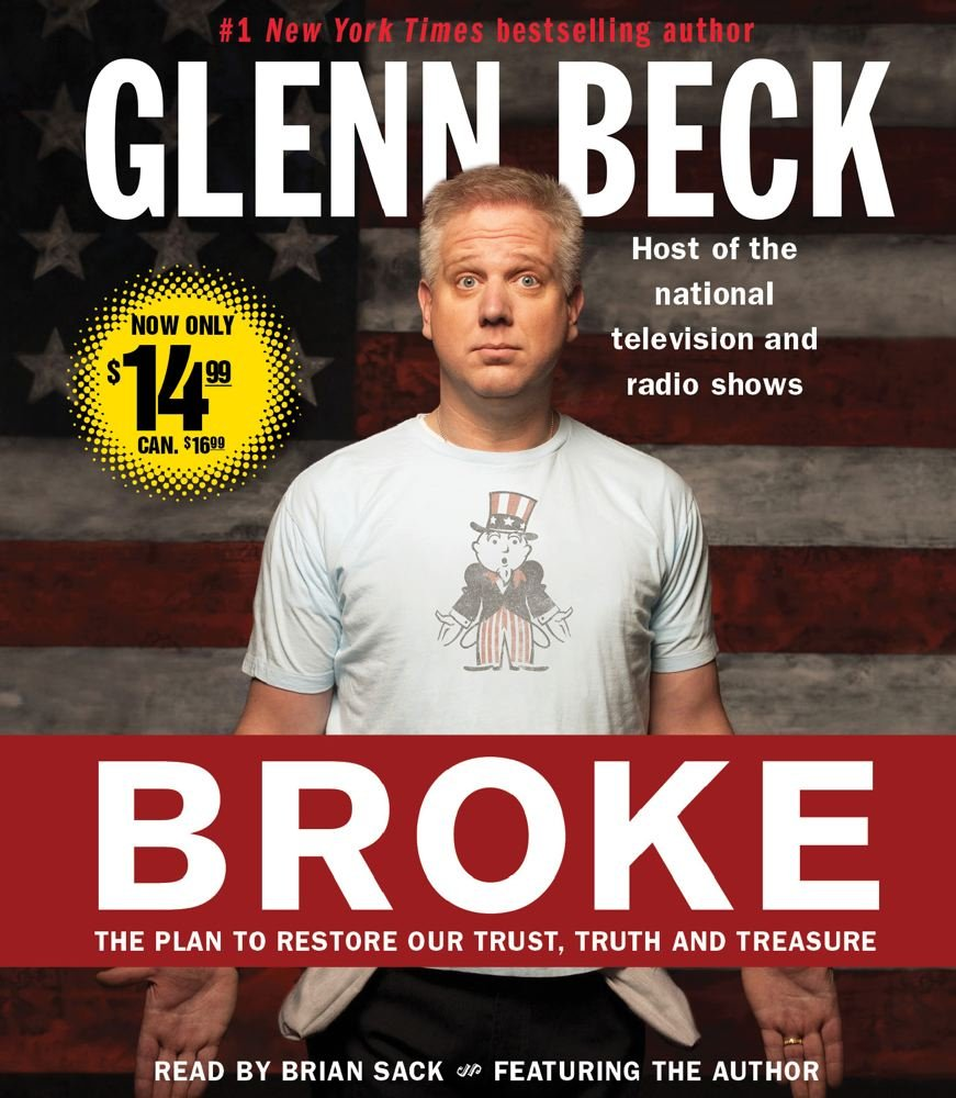 Broke The Plan to Restore Our Trust Truth and Treasure Glenn Beck Kevin Balfe Brian Sack 9781442355644 Amazon.com Books  sc 1 st  Amazon.com & Broke: The Plan to Restore Our Trust Truth and Treasure: Glenn Beck ...