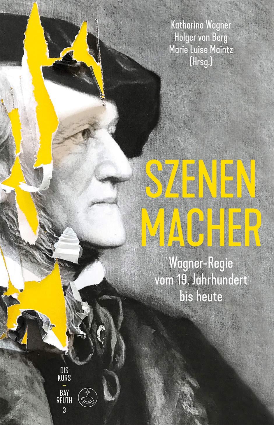 Szenen-Macher -Wagner-Regie vom 19. Jahrhundert bis heute-. Buch. Diskurs  Bayreuth 3: Amazon.de: Wagner, Katharina, Berg, Holger von, Maintz, Marie  Luise: Bücher