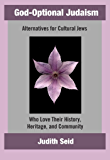 God-Optional Judaism: Alternatives for Cultural Jews Who Love Their History, Heritage, & Community