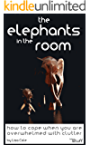 The Elephants in the Room: How to cope when you are overwhelmed with clutter. (less-stuff Book 2)